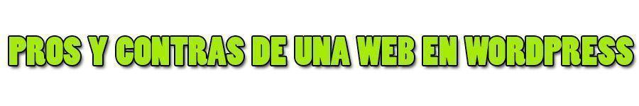 Pros y Contras de tener una Web en Wordpress